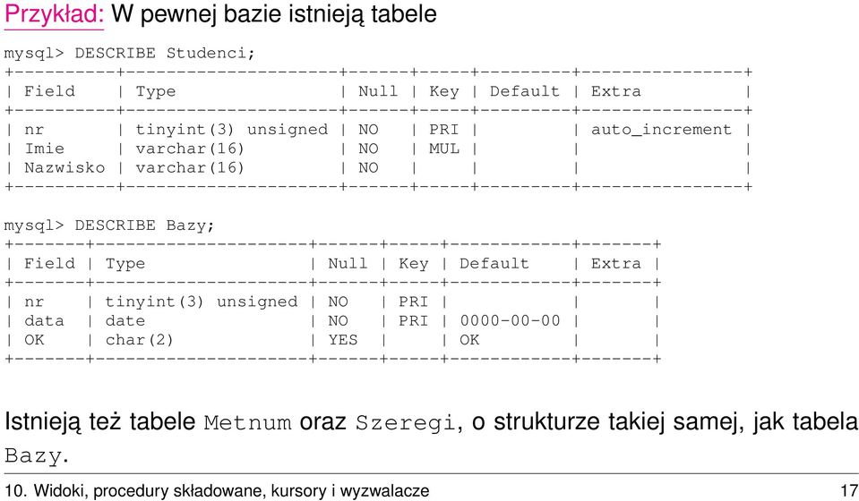 +----------+---------------------+------+-----+---------+----------------+ mysql> DESCRIBE Bazy; +-------+---------------------+------+-----+------------+-------+ Field Type Null Key Default Extra