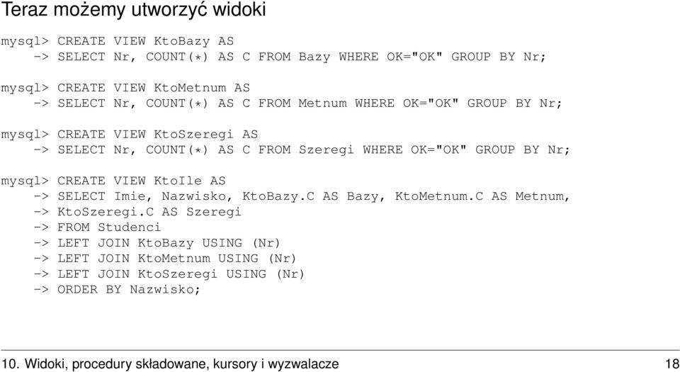 Nr; mysql> CREATE VIEW KtoIle AS -> SELECT Imie, Nazwisko, KtoBazy.C AS Bazy, KtoMetnum.C AS Metnum, -> KtoSzeregi.