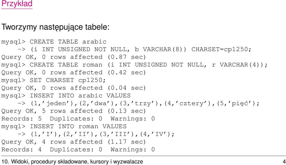 04 sec) mysql> INSERT INTO arabic VALUES -> (1, jeden ),(2, dwa ),(3, trzy ),(4, cztery ),(5, pięć ); Query OK, 5 rows affected (0.