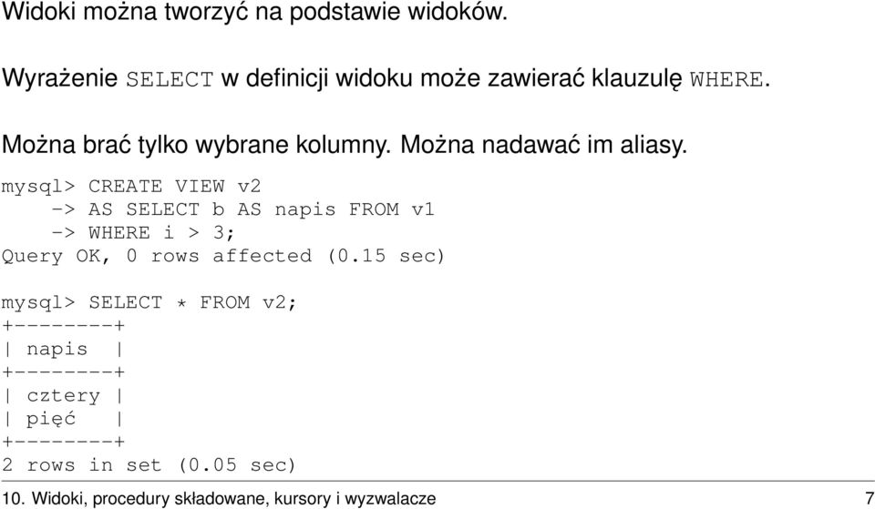 mysql> CREATE VIEW v2 -> AS SELECT b AS napis FROM v1 -> WHERE i > 3; Query OK, 0 rows affected (0.