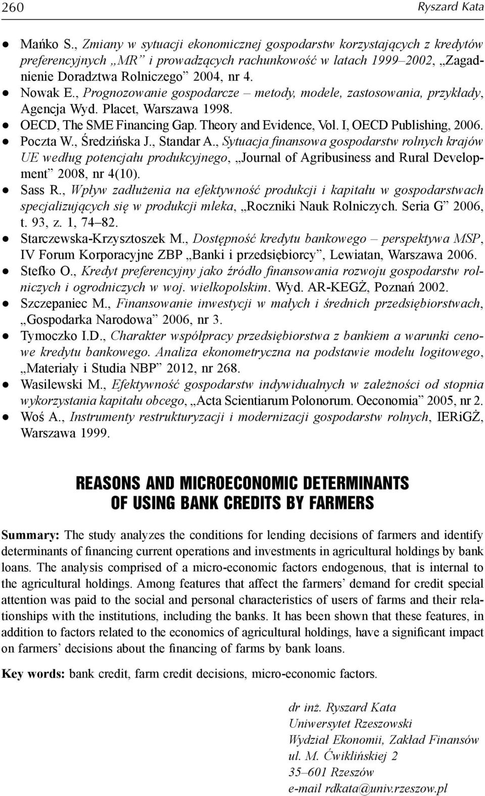 , Prognozowanie gospodarcze metody, modele, zastosowania, przykłady, Agencja Wyd. Placet, Warszawa 1998. OECD, The SME Financing Gap. Theory and Evidence, Vol. I, OECD Publishing, 2006. Poczta W.
