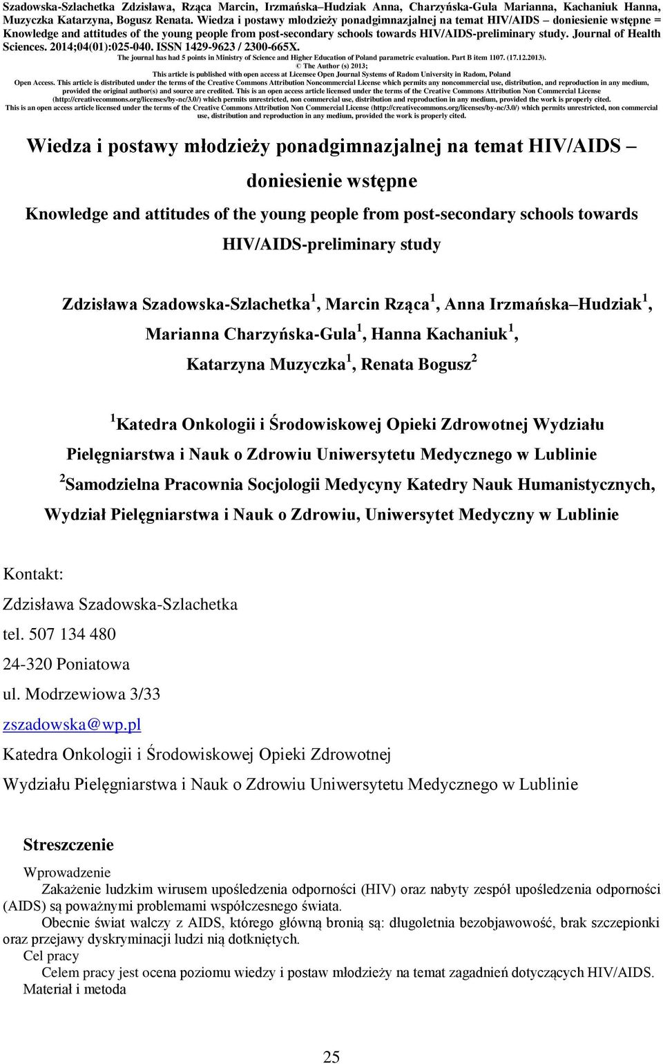 Journal of Health Sciences. 0;0(0):0-00. ISSN 9-9 / 00-X. The journal has had points in Ministry of Science and Higher Education of Poland parametric evaluation. Part B item 0. (..0). The Author (s) 0; This article is published with open access at Licensee Open Journal Systems of Radom University in Radom, Poland Open Access.