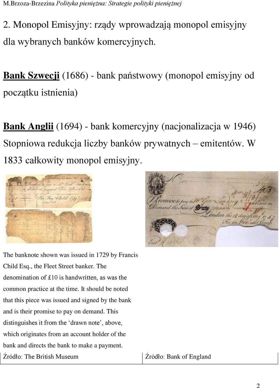 W 1833 całkowity monopol emisyjny. The banknote shown was issued in 1729 by Francis Child Esq., the Fleet Street banker.