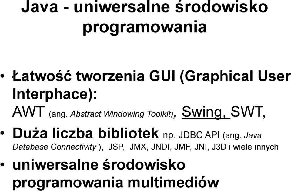 Abstract Windowing Toolkit), Swing, SWT, Duża liczba bibliotek np.