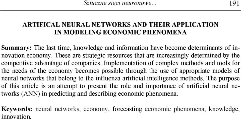 Implementation of complex methods and tools for the needs of the economy becomes possible through the use of appropriate models of neural networks that belong to the influenza artificial