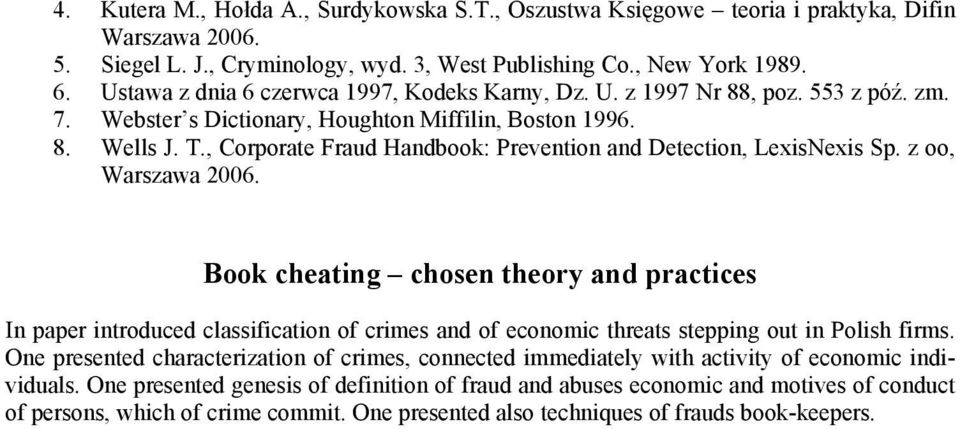 , Corporate Fraud Handbook: Prevention and Detection, LexisNexis Sp. z oo, Warszawa 2006.