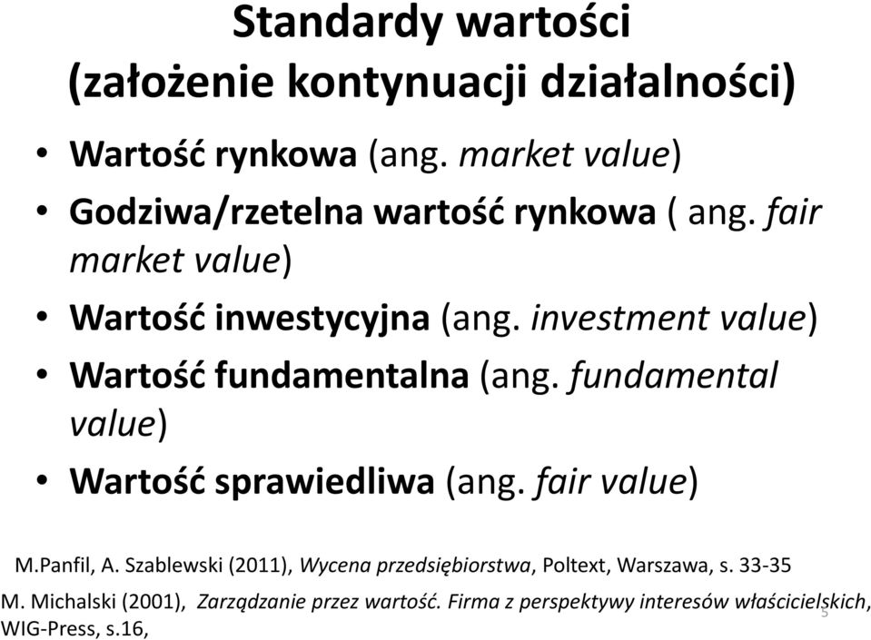 investment value) Wartość fundamentalna (ang. fundamental value) Wartość sprawiedliwa (ang. fair value) M.Panfil, A.