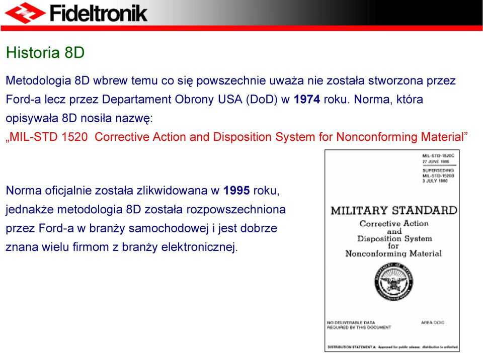 Norma, która opisywała 8D nosiła nazwę: MIL-STD 1520 Corrective Action and Disposition System for Nonconforming
