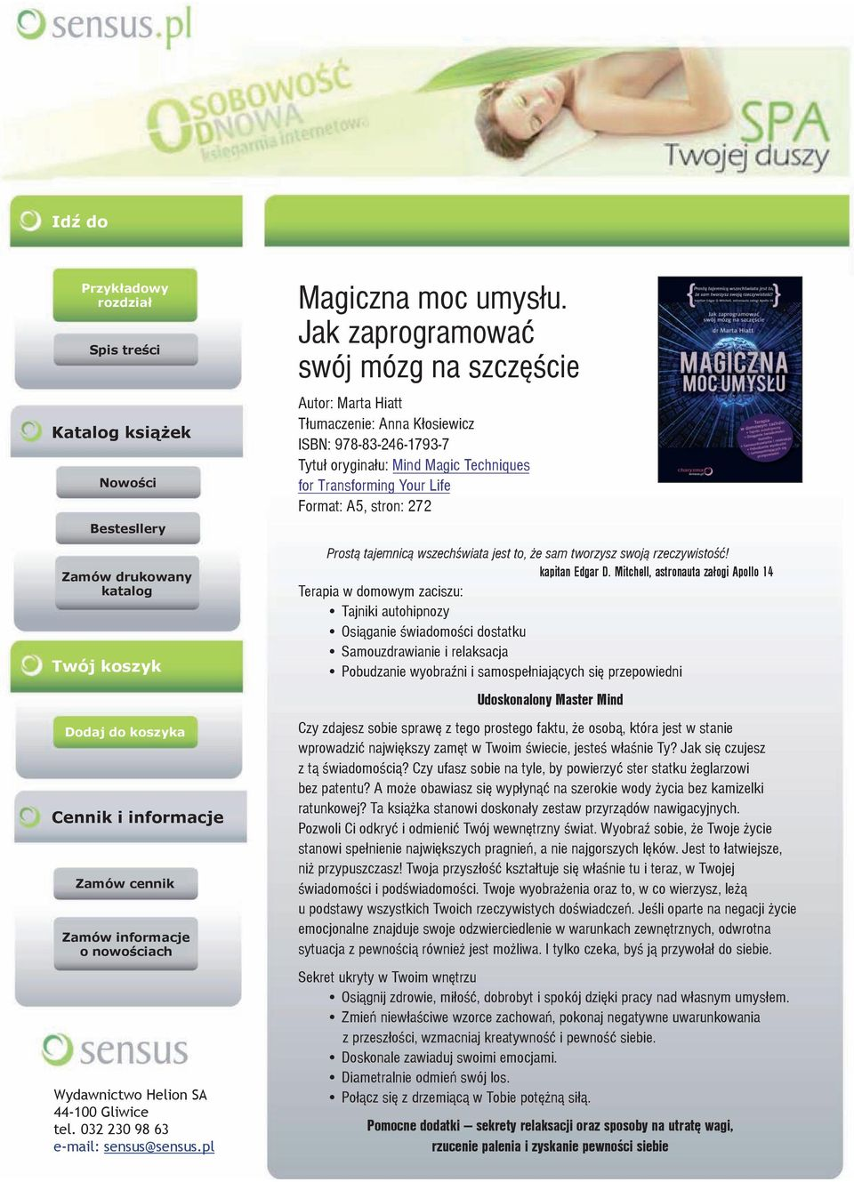Jak zaprogramować swój mózg na szczęœcie Autor: Marta Hiatt Tłumaczenie: Anna Kłosiewicz ISBN: 978-83-246-1793-7 Tytuł oryginału: Mind Magic Techniques for Transforming Your Life Format: A5, stron: