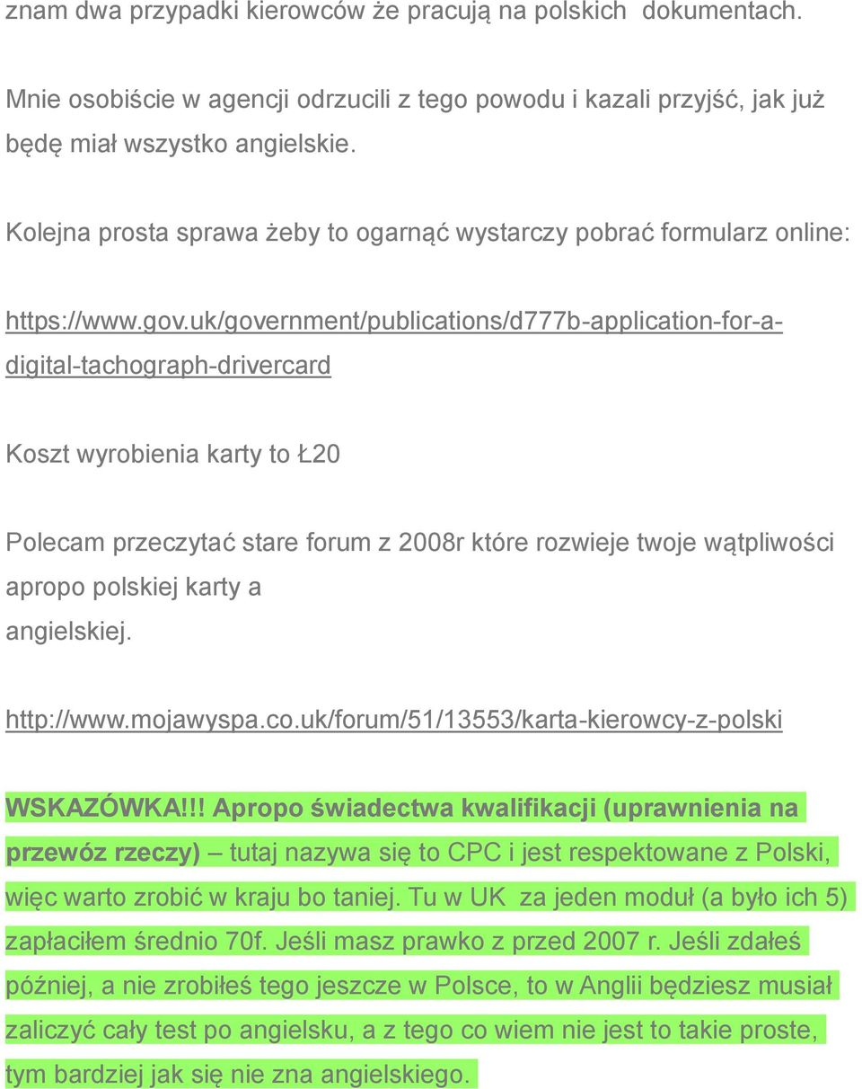uk/government/publications/d777b-application-for-adigital-tachograph-drivercard Koszt wyrobienia karty to Ł20 Polecam przeczytać stare forum z 2008r które rozwieje twoje wątpliwości apropo polskiej