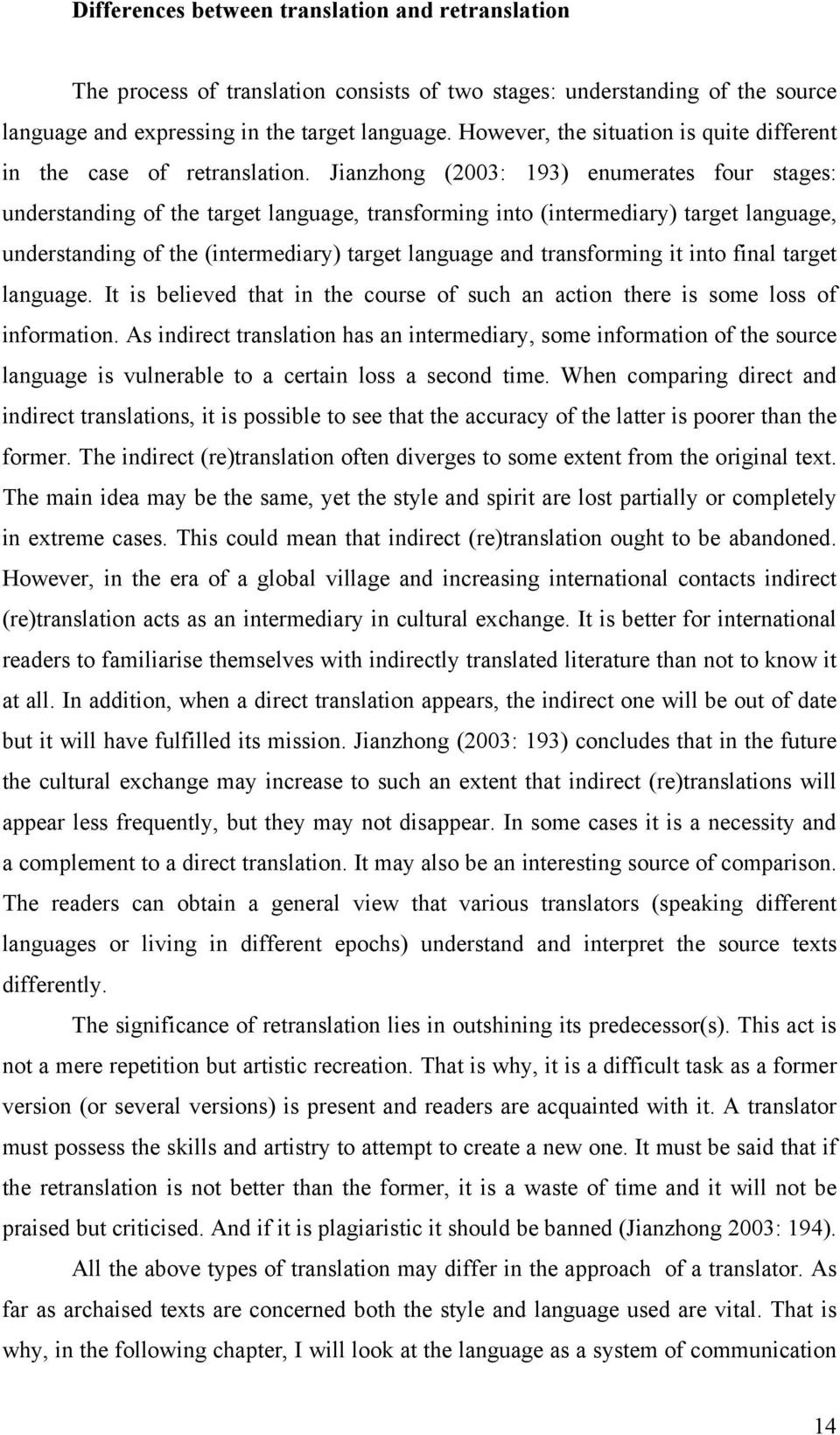 Jianzhong (2003: 193) enumerates four stages: understanding of the target language, transforming into (intermediary) target language, understanding of the (intermediary) target language and