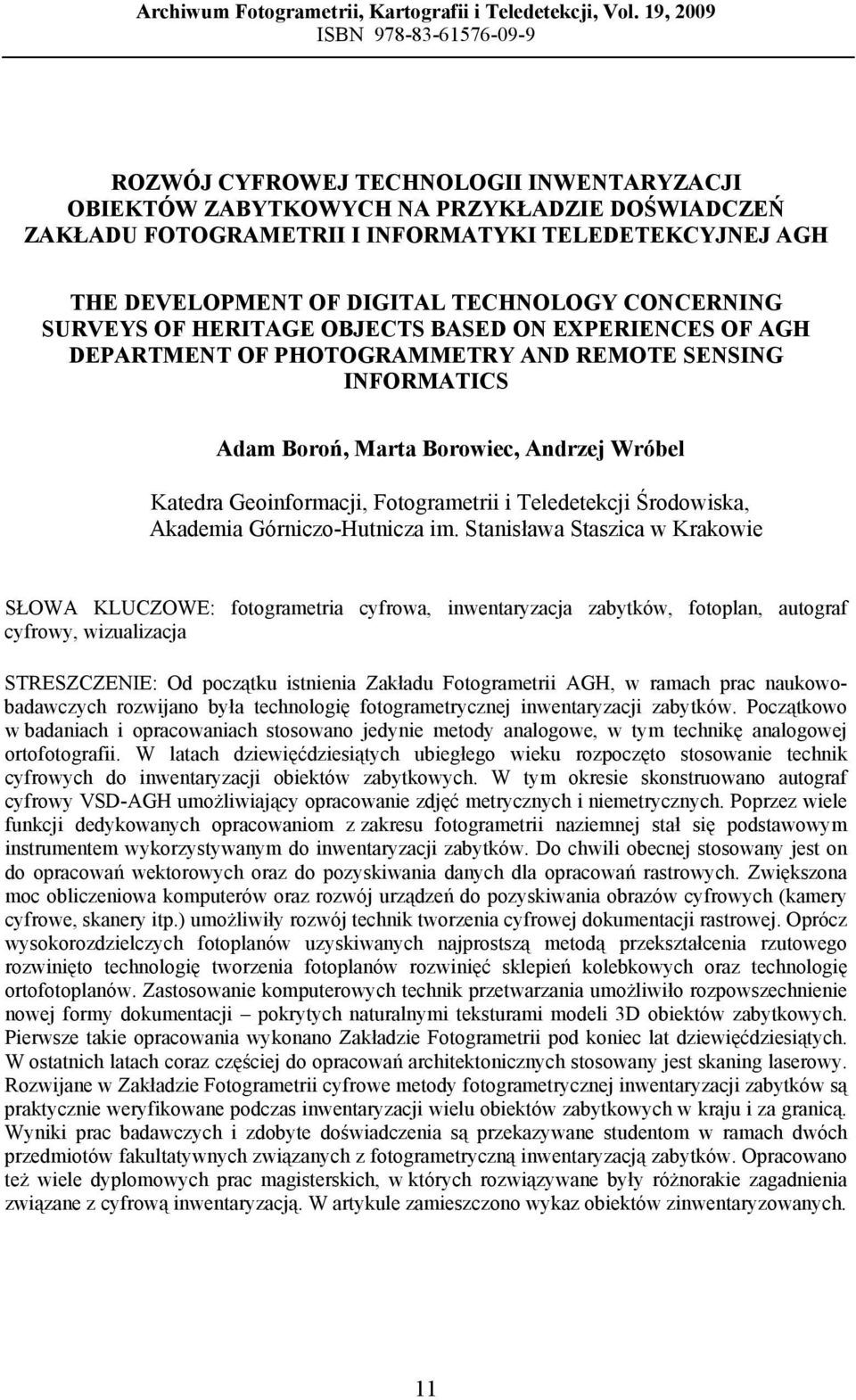 DIGITAL TECHNOLOGY CONCERNING SURVEYS OF HERITAGE OBJECTS BASED ON EXPERIENCES OF AGH DEPARTMENT OF PHOTOGRAMMETRY AND REMOTE SENSING INFORMATICS Adam, Marta Borowiec, Andrzej Wróbel Katedra