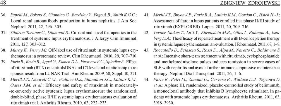 : Off label use of rituximab in systemic lupus erythematosus: a systematic review. Clin Rheumatol. 2010, 29, 707 716. 39. Furie R., Rovin B., Appel G., Kamen D.L., Fervenza F.C., Spindler F.