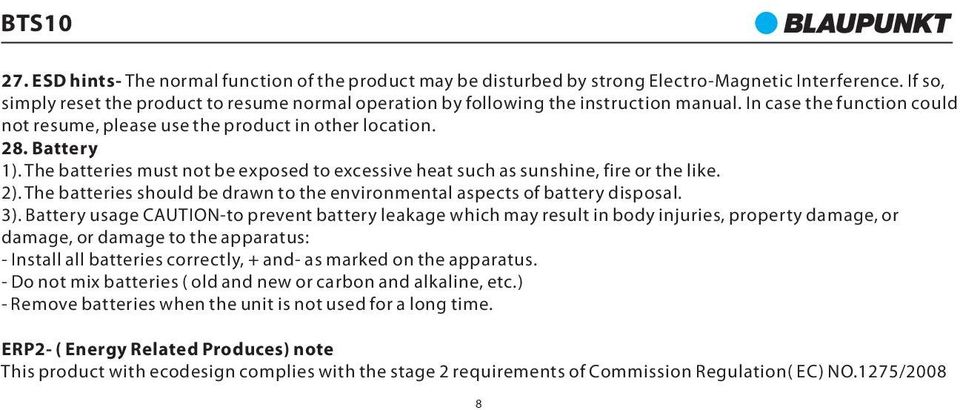 The batteries must not be exposed to excessive heat such as sunshine, fire or the like. 2). The batteries should be drawn to the environmental aspects of battery disposal. 3).