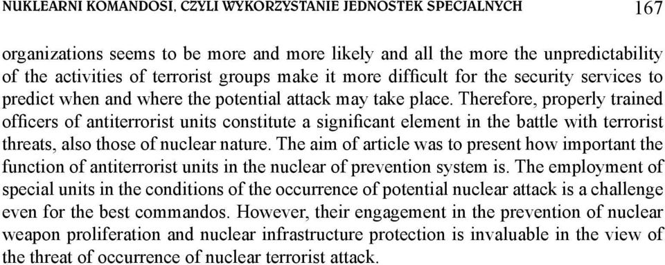 Therefore, properly trained officers of antiterrorist units constitute a significant element in the battle with terrorist threats, also those of nuclear nature.