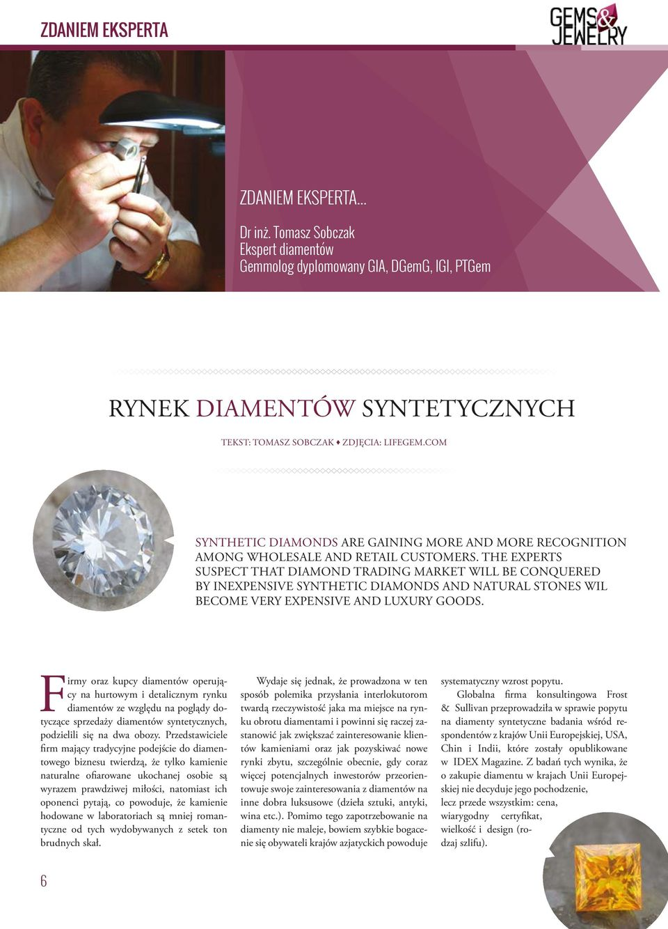 THE EXPERTS SUSPECT THAT DIAMOND TRADING MARKET WILL BE CONQUERED BY INEXPENSIVE SYNTHETIC DIAMONDS AND NATURAL STONES WIL BECOME VERY EXPENSIVE AND LUXURY GOODS.