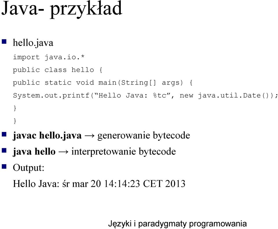 out.printf( Hello Java: %tc, new java.util.date()); } } javac hello.