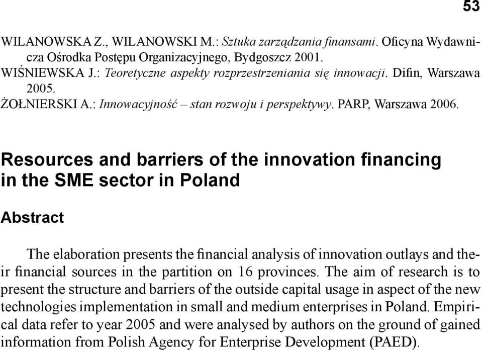 53 Resources and barriers of the innovation financing in the SME sector in Poland Abstract The elaboration presents the financial analysis of innovation outlays and their financial sources in the