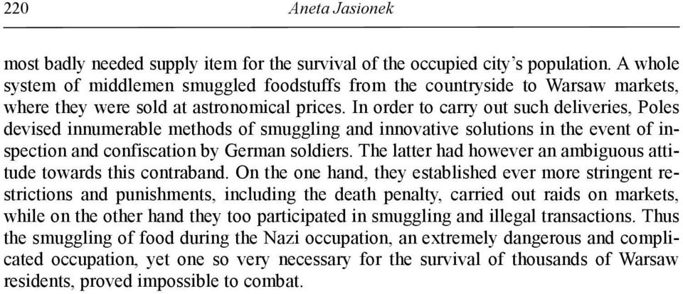 In order to carry out such deliveries, Poles devised innumerable methods of smuggling and innovative solutions in the event of inspection and confiscation by German soldiers.