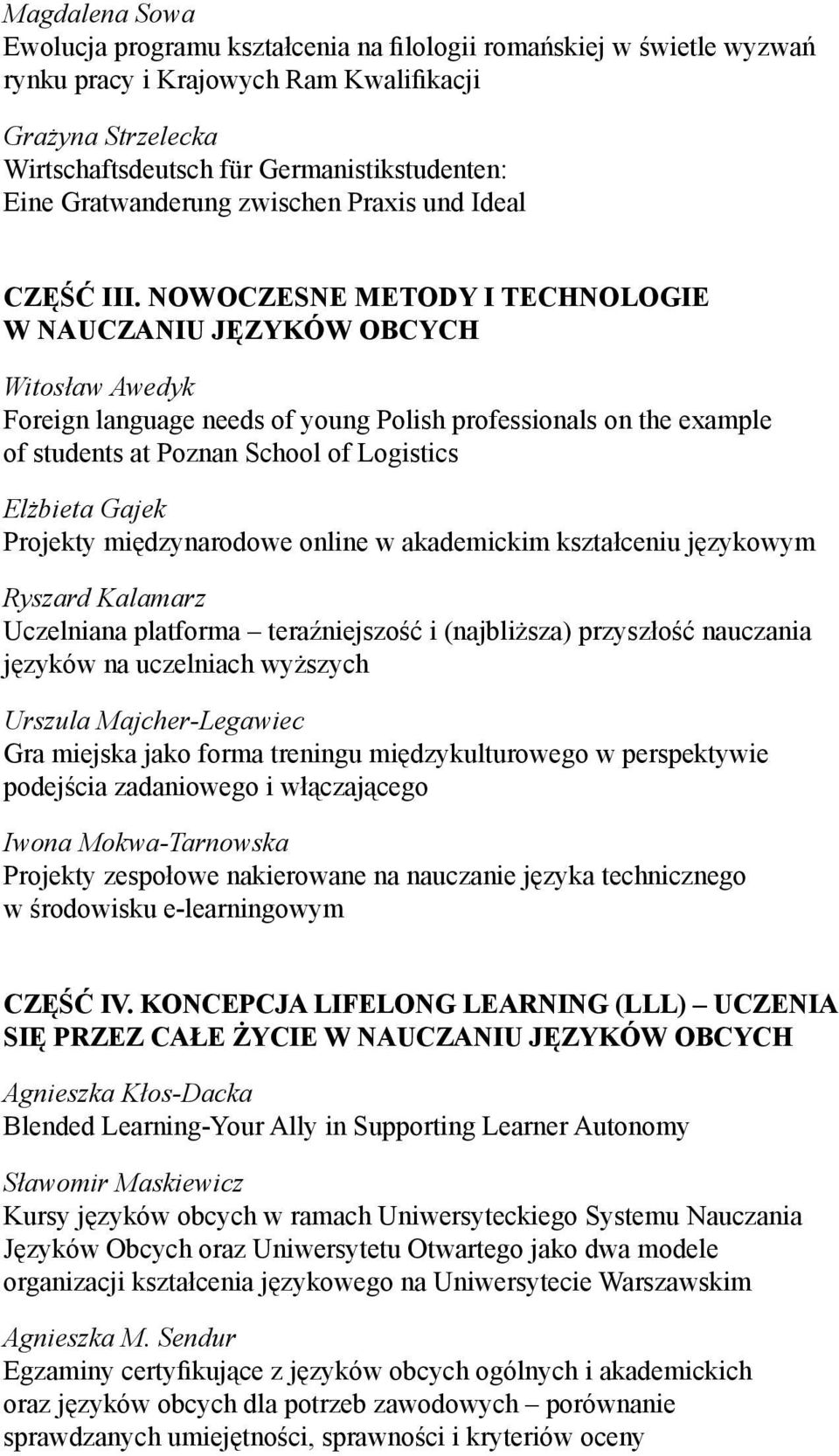 NOWOCZESNE METODY I TECHNOLOGIE W NAUCZANIU JĘZYKÓW OBCYCH Witosław Awedyk Foreign language needs of young Polish professionals on the example of students at Poznan School of Logistics Elżbieta Gajek