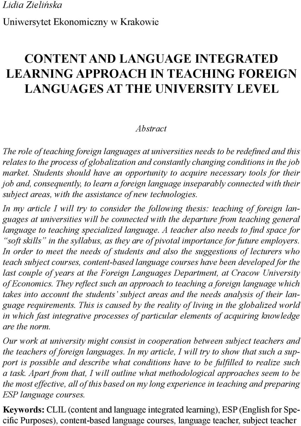 Students should have an opportunity to acquire necessary tools for their job and, consequently, to learn a foreign language inseparably connected with their subject areas, with the assistance of new