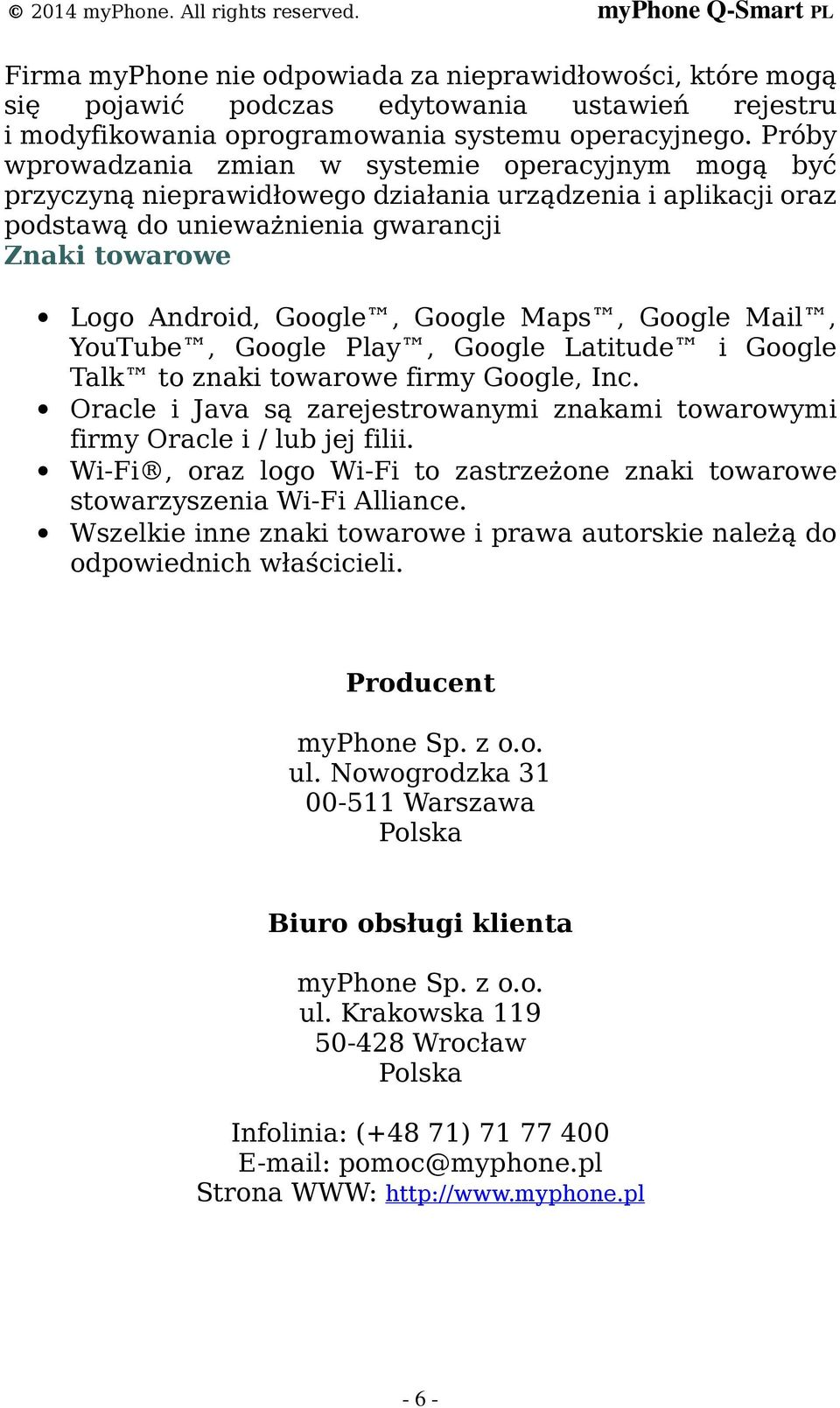 Google Maps, Google Mail, YouTube, Google Play, Google Latitude i Google Talk to znaki towarowe firmy Google, Inc. Oracle i Java są zarejestrowanymi znakami towarowymi firmy Oracle i / lub jej filii.