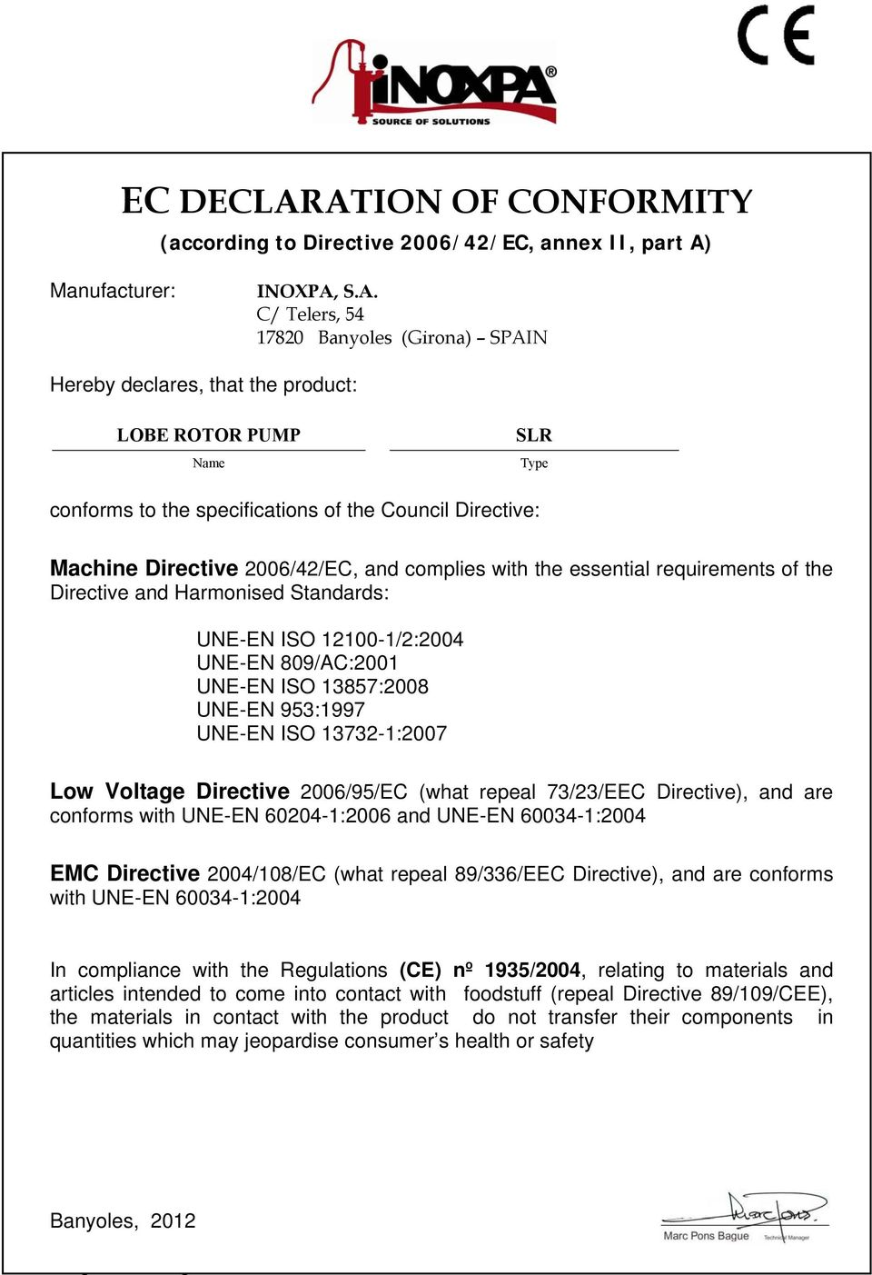 Name SLR Type conforms to the specifications of the Council Directive: Machine Directive 2006/42/EC, and complies with the essential requirements of the Directive and Harmonised Standards: UNE-EN ISO