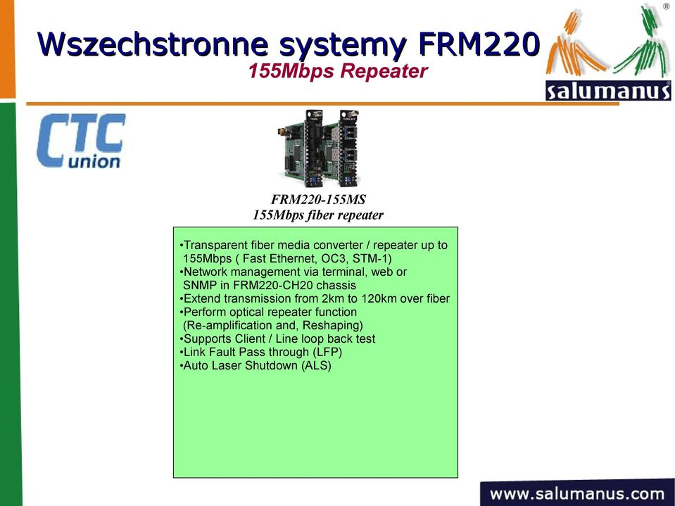 FRM220-CH20 chassis Extend transmission from 2km to 120km over fiber Perform optical repeater function