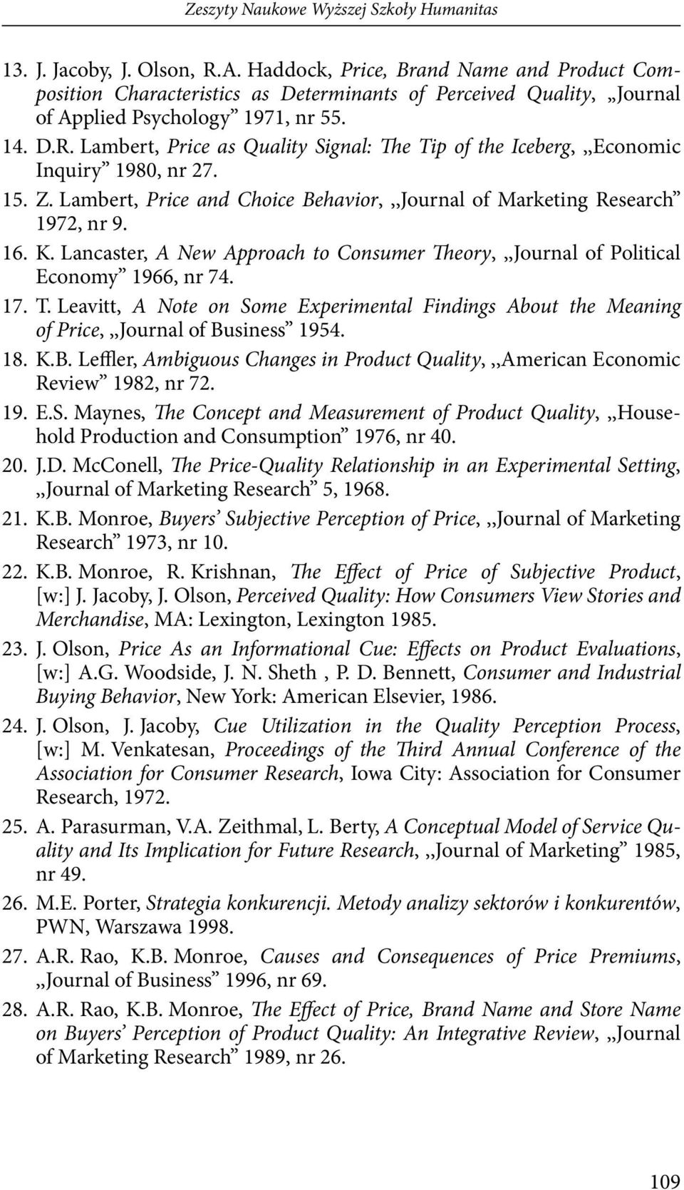 Lambert, Price as Quality Signal: The Tip of the Iceberg,,,Economic Inquiry 1980, nr 27. 15. Z. Lambert, Price and Choice Behavior,,,Journal of Marketing Research 1972, nr 9. 16. K.