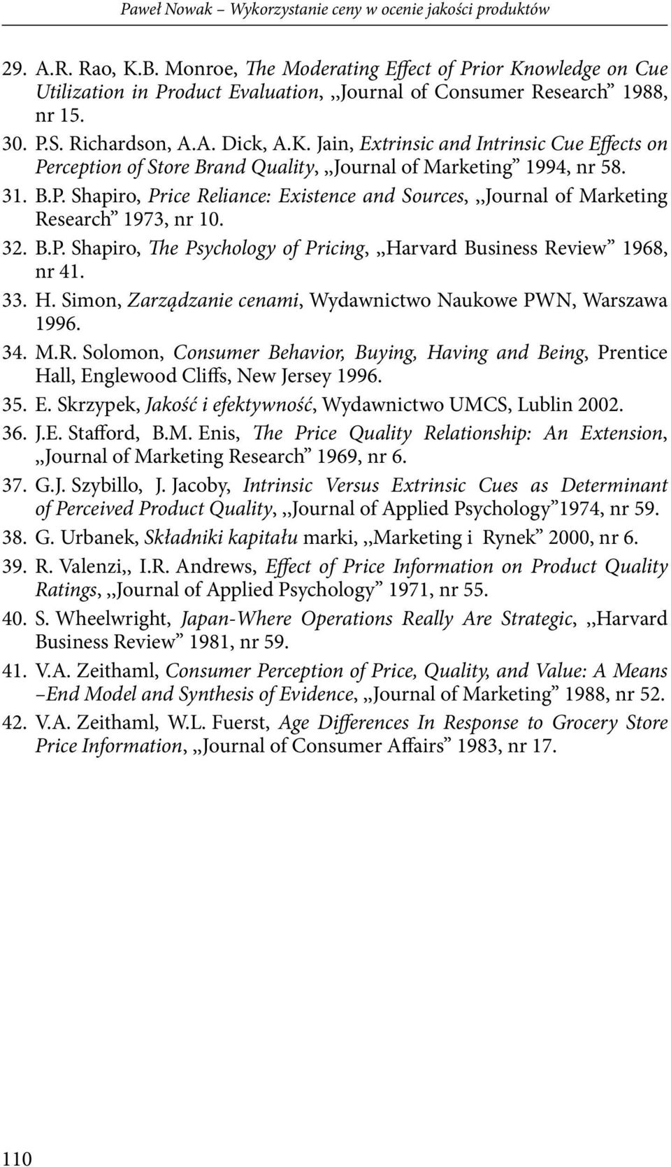 31. B.P. Shapiro, Price Reliance: Existence and Sources,,,Journal of Marketing Research 1973, nr 10. 32. B.P. Shapiro, The Psychology of Pricing,,,Harvard Business Review 1968, nr 41. 33. H.