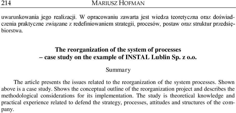The reorganization of the system of processes case study on the example of INSTAL Lublin Sp. z o.o. Summary The article presents the issues related to the reorganization of the system processes.