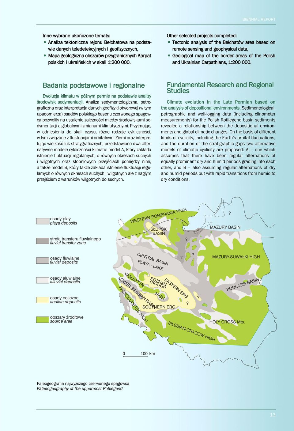 Other selected projects completed: Tectonic analysis of the Bełchatów area based on remote sensing and geophysical data, Geological map of the border areas of the Polish and Ukrainian Carpathians,