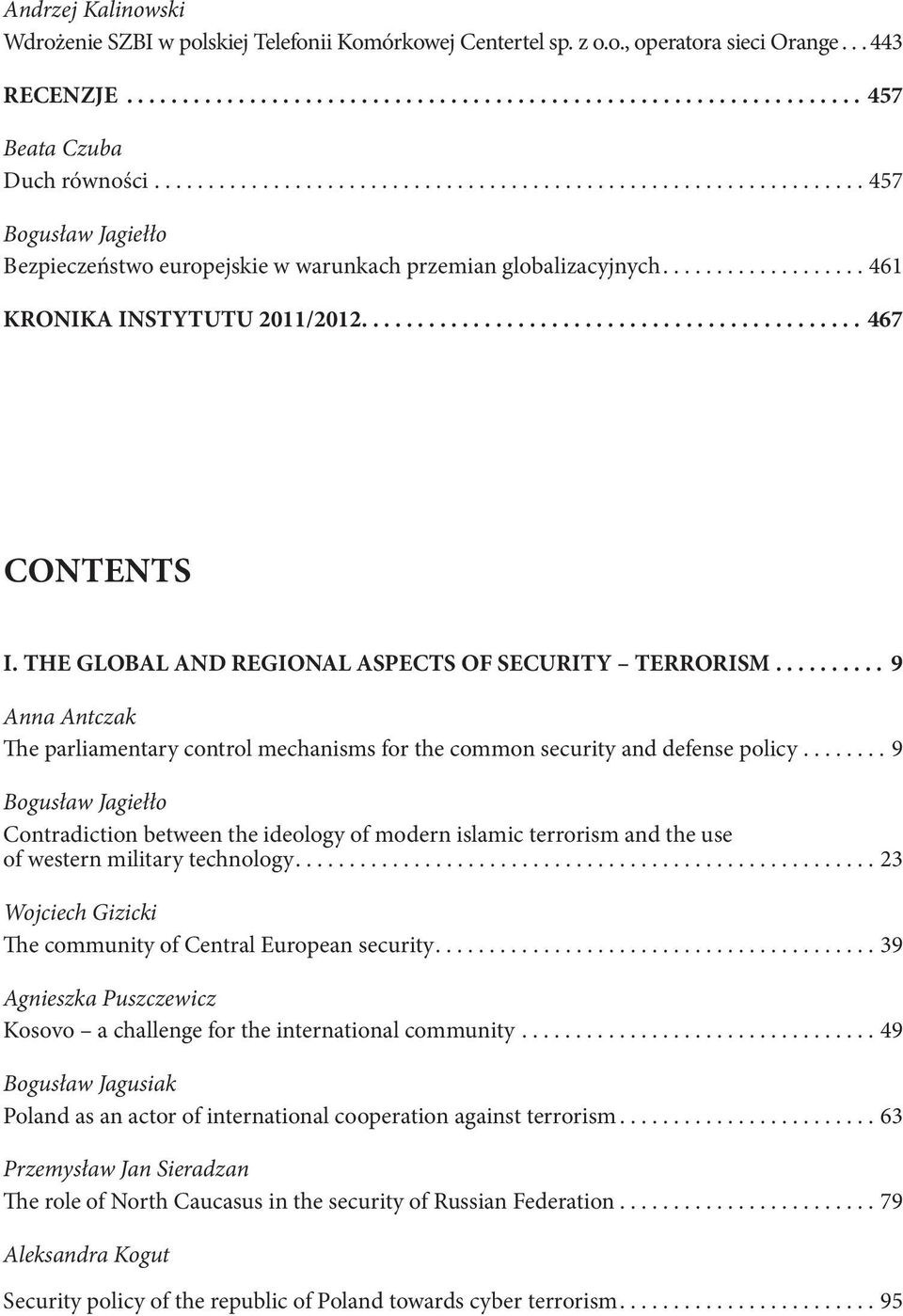 ............................................ 467 CONTENTS I. THE GLOBAL AND REGIONAL ASPECTS OF SECURITY TERRORISM.
