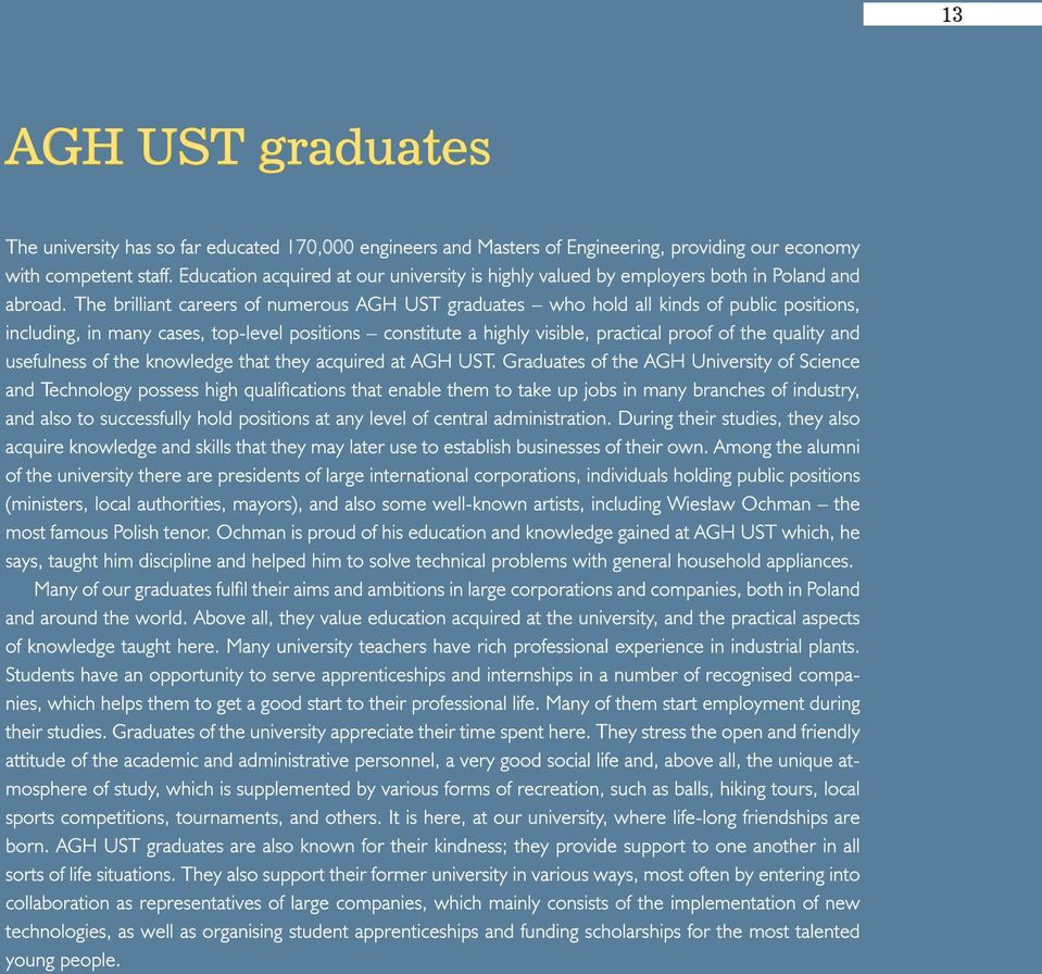 The brilliant careers of numerous AGH UST graduates who hold all kinds of public positions, including, in many cases, top-level positions constitute a highly visible, practical proof of the quality