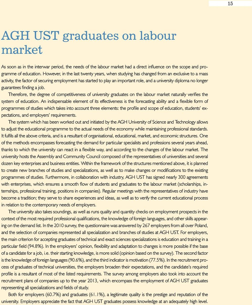 longer guarantees finding a job. Therefore, the degree of competitiveness of university graduates on the labour market naturally verifies the system of education.