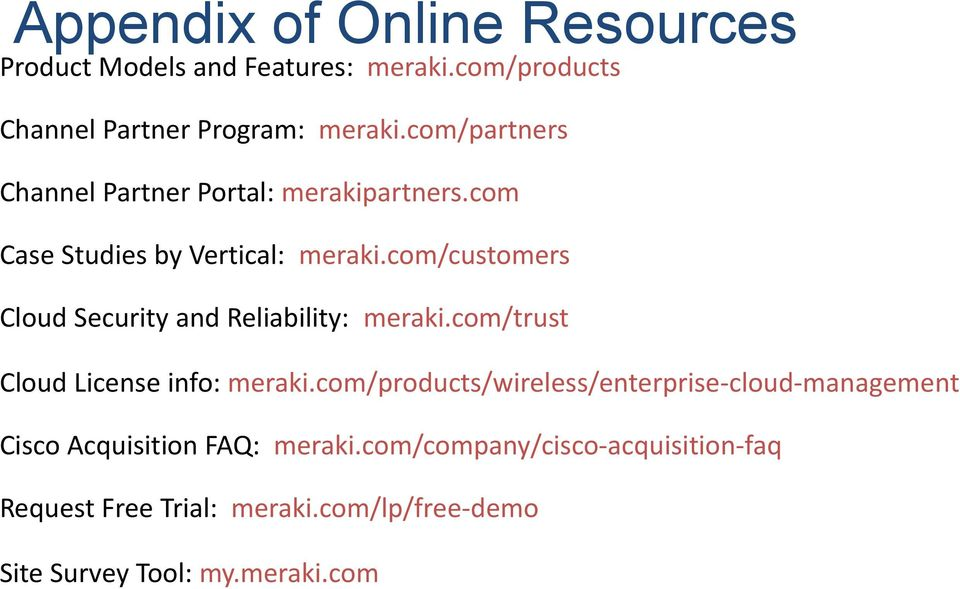com/customers Cloud Security and Reliability: meraki.com/trust Cloud License info: meraki.