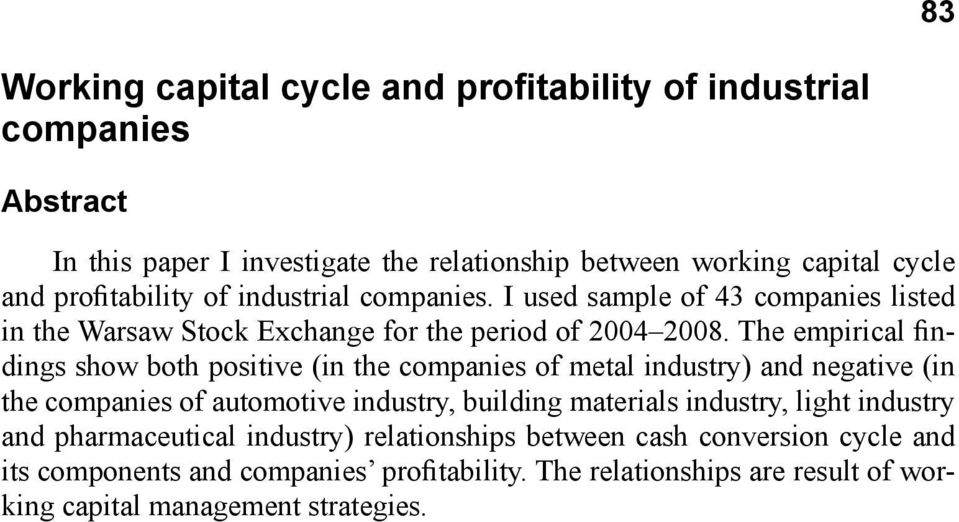 The empirical findings show both positive (in the companies of metal industry) and negative (in the companies of automotive industry, building materials industry,