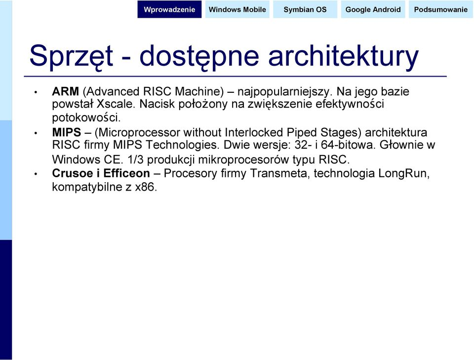 MIPS (Microprocessor without Interlocked Piped Stages) architektura RISC firmy MIPS Technologies.