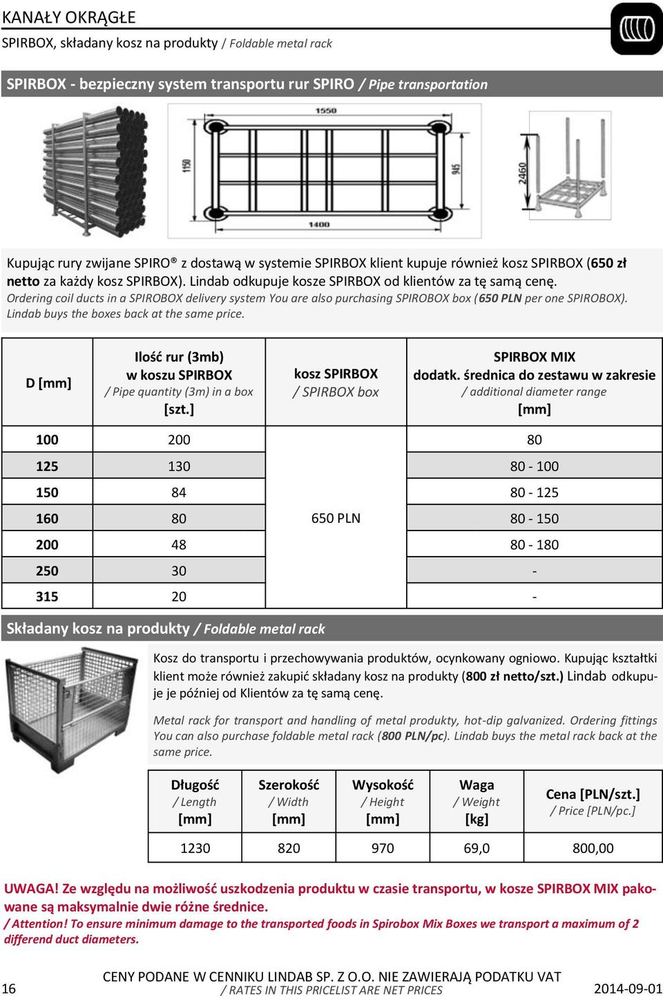 Ordering coil ducts in a SPIROBOX delivery system You are also purchasing SPIROBOX box (650 PLN per one SPIROBOX). Lindab buys the boxes back at the same price.