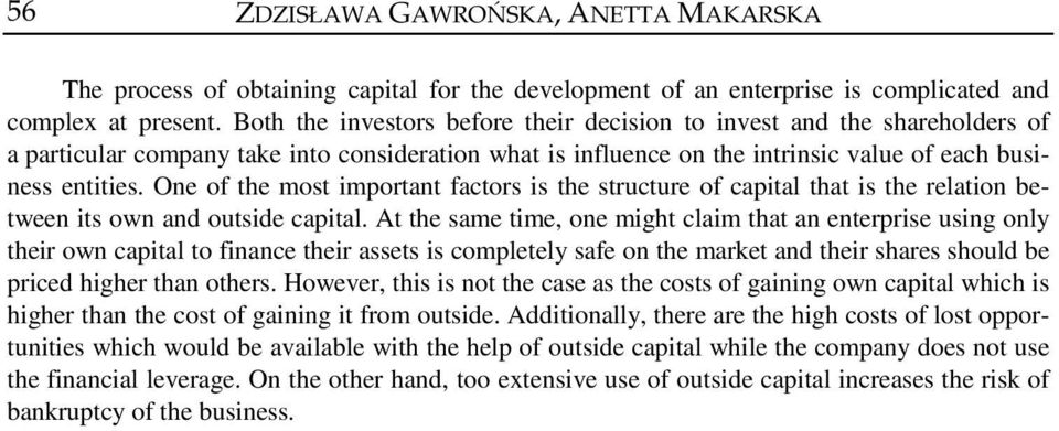 One of the most important factors is the structure of capital that is the relation between its own and outside capital.