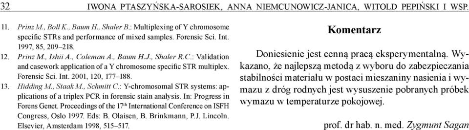 13. Hidding M., Staak M., Schmitt C.: Y-chromosomal STR systems: applications of a triplex PCR in forensic stain analysis. In: Progress in Forens Genet.
