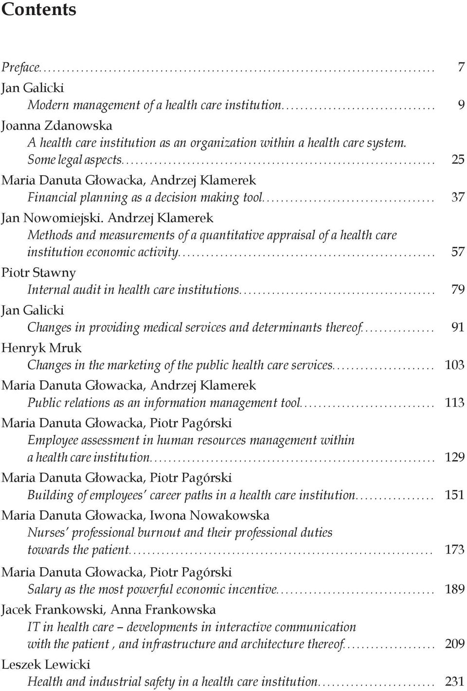 Andrzej Klamerek Methods and measurements of a quantitative appraisal of a health care institution economic activity... 57 Piotr Stawny Internal audit in health care institutions.