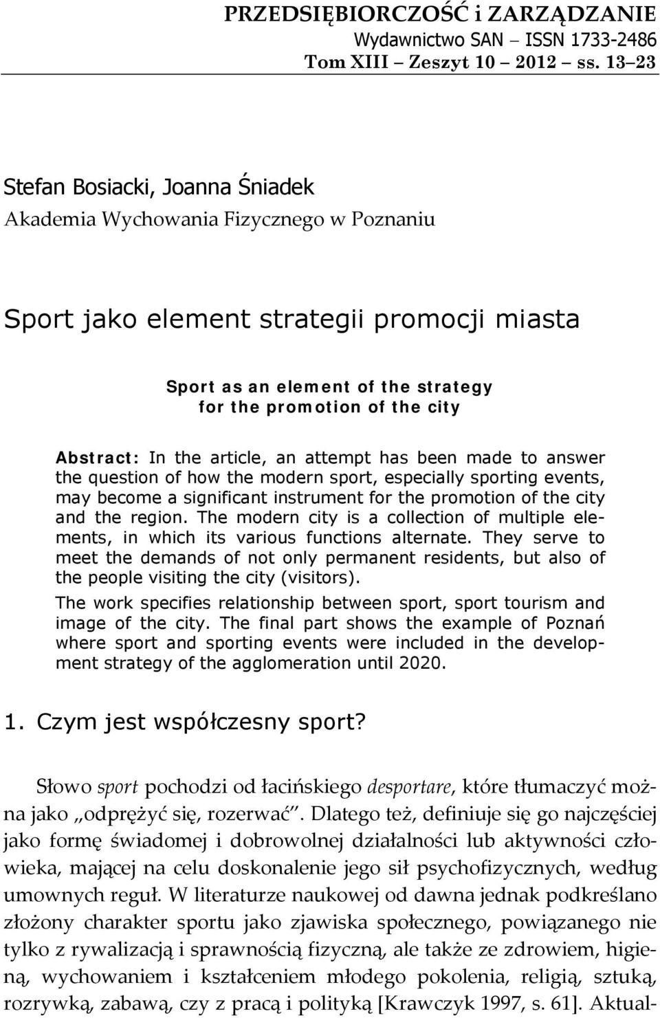 Abstract: In the article, an attempt has been made to answer the question of how the modern sport, especially sporting events, may become a significant instrument for the promotion of the city and