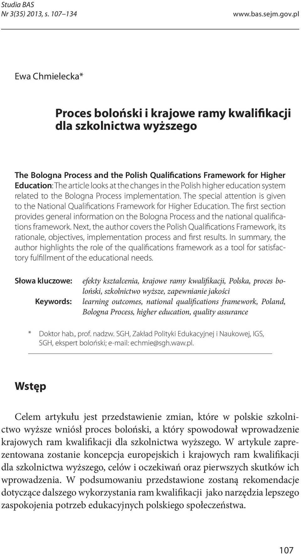 changes in the Polish higher education system related to the Bologna Process implementation. The special attention is given to the National Qualifications Framework for Higher Education.