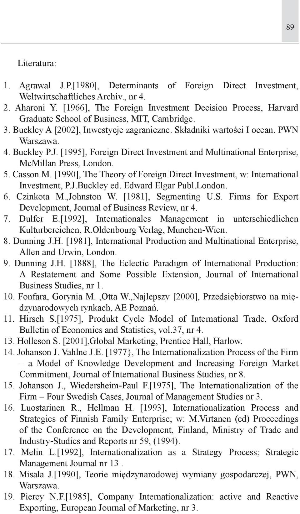 Buckley P.J. [1995], Foreign Direct Investment and Multinational Enterprise, McMillan Press, London. 5. Casson M. [1990], The Theory of Foreign Direct Investment, w: International Investment, P.J.Buckley ed.