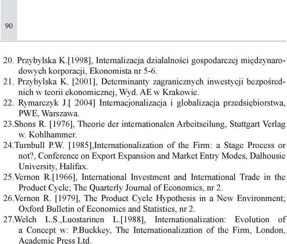 Kohlhammer. 24.Turnbull P.W. [1985],Internationalization of the Firm: a Stage Process or not?, Conference on Export Expansion and Market Entry Modes, Dalhousie University, Halifax. 25.Vernon R.