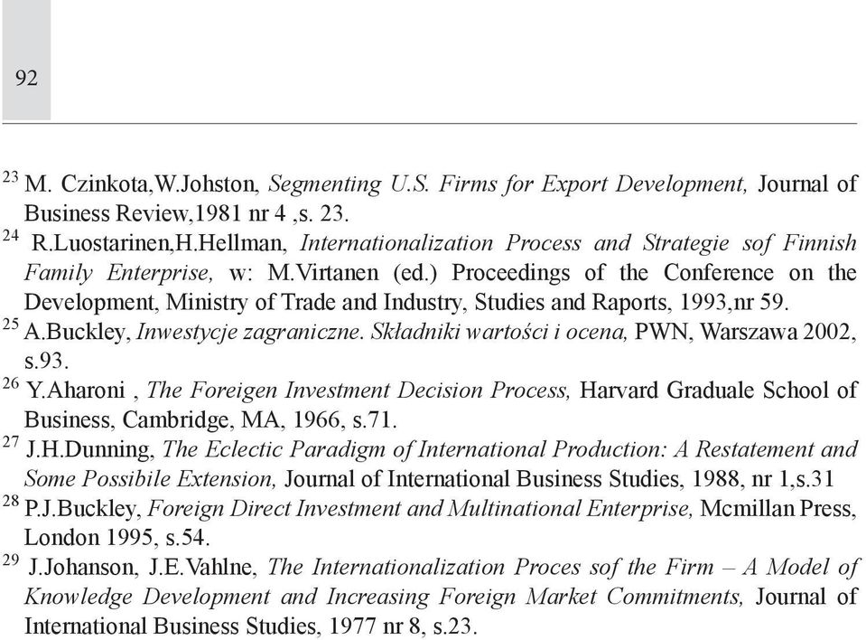 ) Proceedings of the Conference on the Development, Ministry of Trade and Industry, Studies and Raports, 1993,nr 59. 25 A.Buckley, Inwestycje zagraniczne.