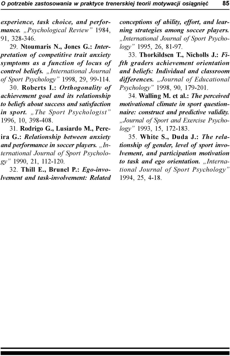 : Orthogonality of achievement goal and its relationship to beliefs about success and satisfaction in sport. The Sport Psychologist 1996, 10, 398-408. 31. Rodrigo G., Lusiardo M., Pereira G.