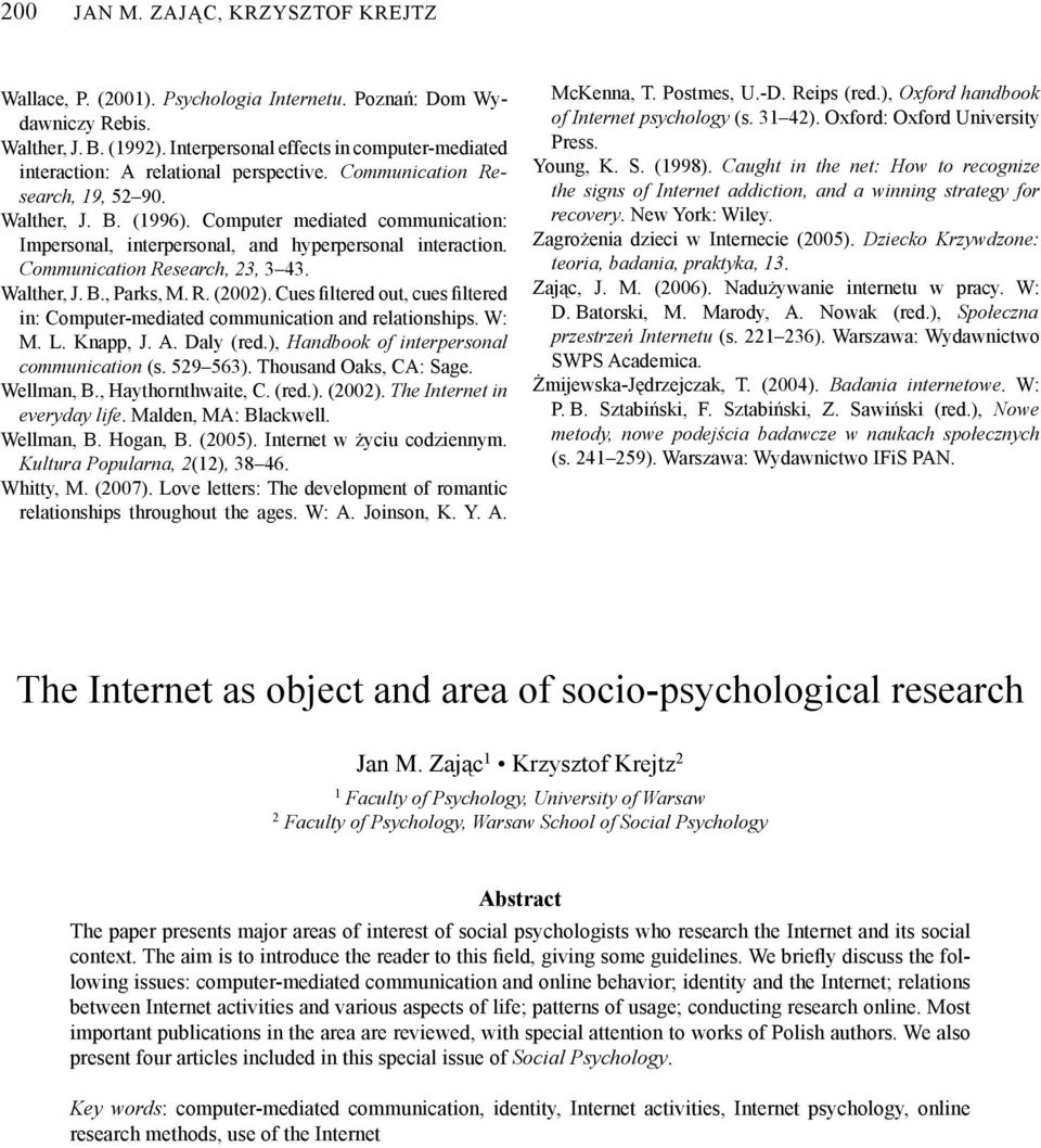 Computer mediated communication: Impersonal, interpersonal, and hyperpersonal interaction. Communication Research, 23, 3 43. Walther, J. B., Parks, M. R. (2002).