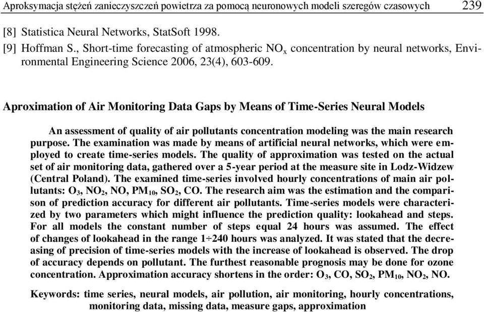 Aproximation of Air Monitoring Data Gaps by Means of Time-Series Neural Models An assessment of quality of air pollutants concentration modeling was the main research purpose.